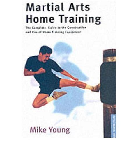 martial arts home the complete guide to the