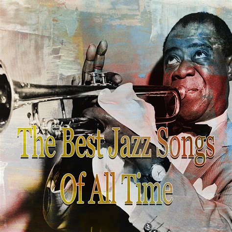 best jazz songs the best jazz songs of all time various artists