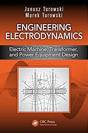 engineering electrodynamics electric machine transformer and power equipment design books engineering electrodynamics electric machine transformer