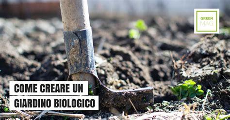 giardino biologico come creare un giardino biologico green mag