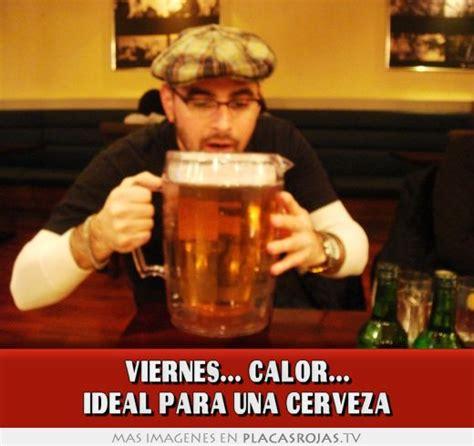 imagenes viernes de cerveza viernes calor ideal para una cerveza placas rojas tv