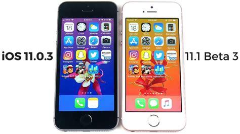iphone se ios 11 0 3 vs iphone se ios 11 1 beta 3