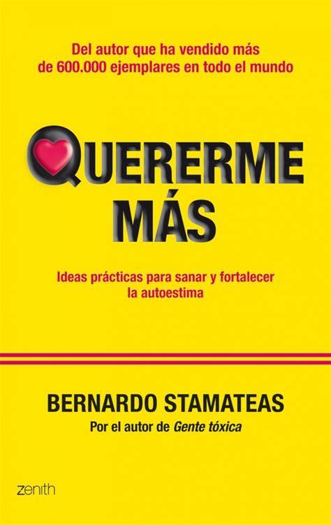 libro la autoestima quererme m 193 s ideas pr 225 cticas para sanar y fortalecer la autoestima stamateas bernardo