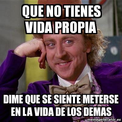 Memes Generator En Espaã Ol - meme willy wonka que no tienes vida propia dime que se