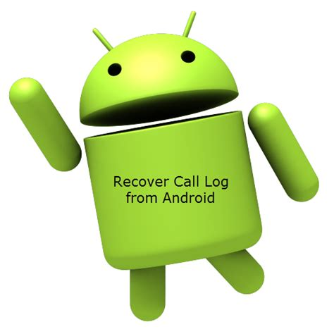 recover from android android data recovery how to recover call history log from android