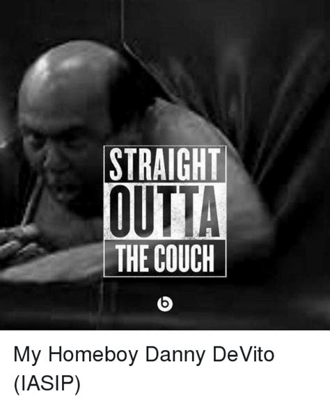 danny devito couch straight m outta the couch my homeboy danny devito iasip