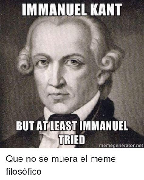 Meme Maker Net - immanuel kant but at least immanuel tred memegenerator net