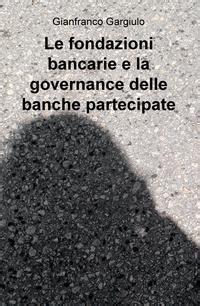 governance banche ilmiolibro le fondazioni bancarie e la governance delle