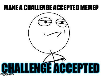 Challenge Accepted Meme Face - challenge accepted rage face memes hot imgflip