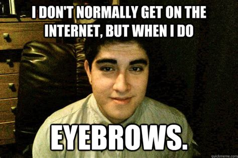 Eyebrows Internet Meme - eyebrows memes quickmeme