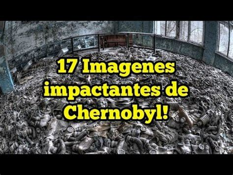 imagenes impactantes en youtube 17 imagenes impactantes de chernobyl youtube