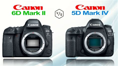 canon eos 5d ii canon eos 6d ii vs canon eos 5d iv