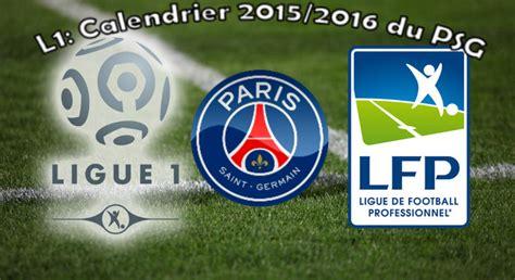 Calendrier Psg Saison 2015 Ligue 1 Le Calendrier Complet De La Saison 2015 2016