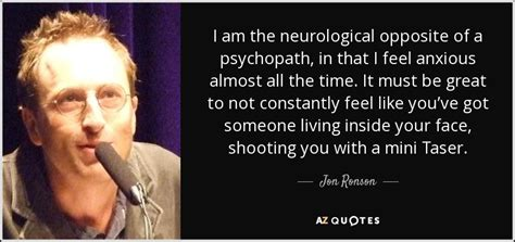 Almost A Psychopath jon ronson quote i am the neurological opposite of a psychopath in that
