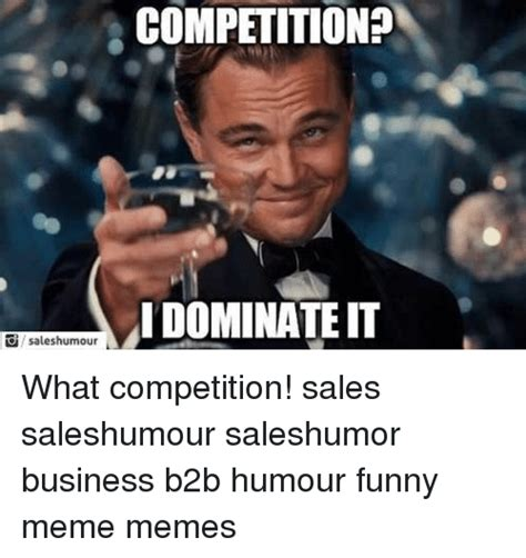 Funny Pics For Memes - competition idominate it saleshumour what competition
