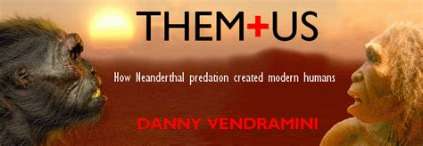 Them And Us by Them And Us How Neanderthal Predation Created Modern