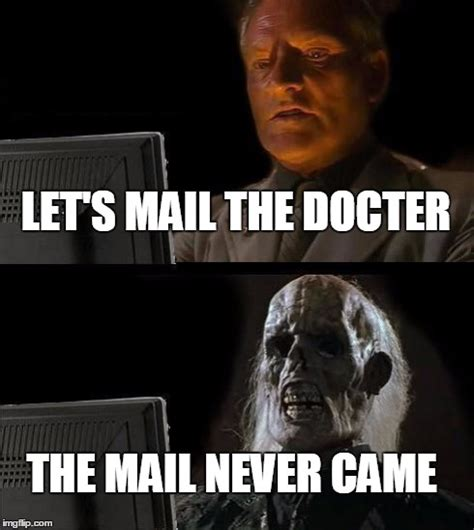 Mail Meme - ill just wait here meme imgflip
