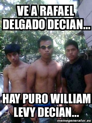 William Levy Meme - meme personalizado ve a rafael delgado decian hay