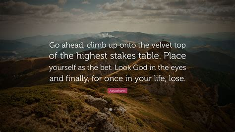 Go Onto The by Adyashanti Quote Go Ahead Climb Up Onto The Velvet Top