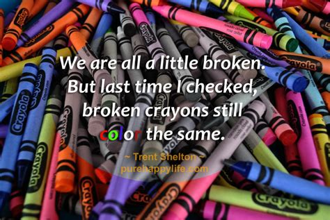 a broken crayon still colors how to live courage quotes we are all a broken but last time