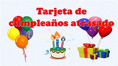 imagenes de feliz cumpleanos tarde tarjeta animada de cumplea 241 os atrasado youtube