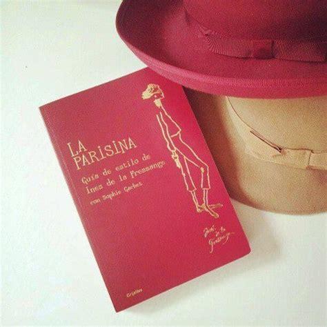 libro la parisina lookbook 17 best images about consigue un ejemplar del libro quot la parisina quot de ines de la fressange on