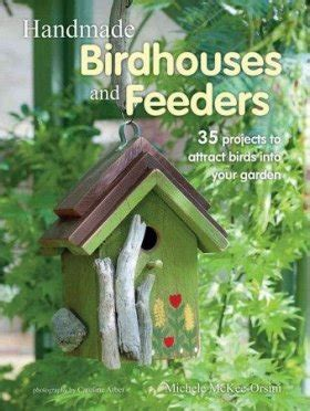 Handmade Birdhouses And Feeders - handmade birdhouses and feeders 35 projects to attract