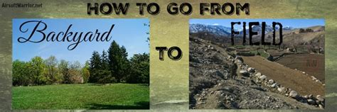 airsoft backyard how to go from backyard airsoft to field games airsoft warrior