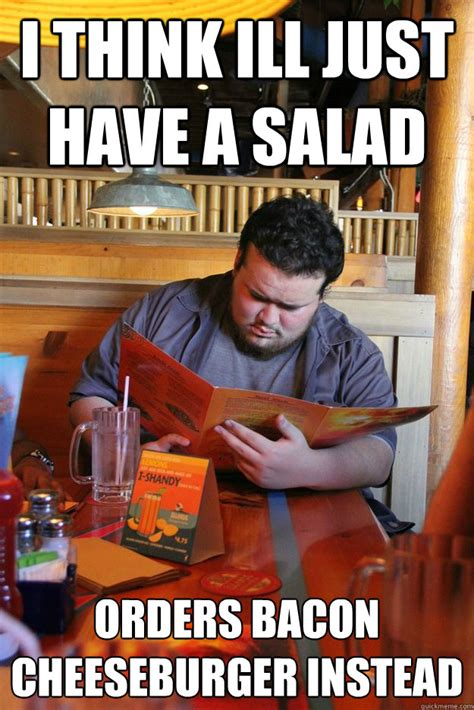 Salad Meme - i think ill just have a salad orders bacon cheeseburger