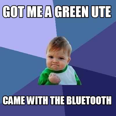 Ute Memes - meme creator got me a green ute came with the bluetooth