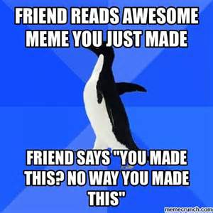 Just For You Meme - friend reads awesome meme you just made