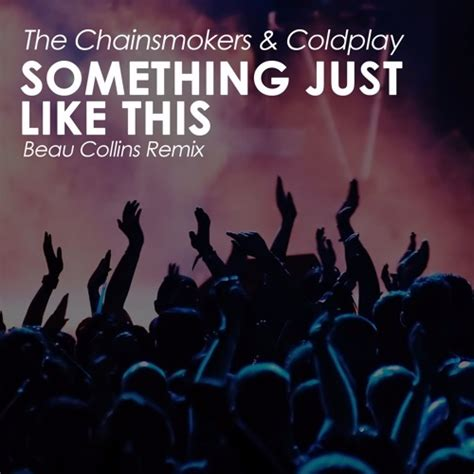 Like This Remixed by The Chainsmokers Coldplay Something Just Like This