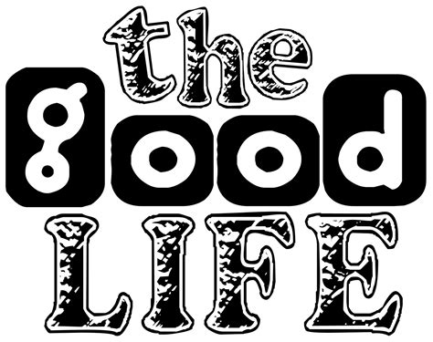 the good life what does the good life mean to you being rudri