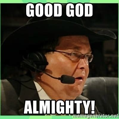 God Meme Generator - good god almighty jim ross meme generator