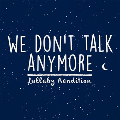 download mp3 we don t talk anymore we don t talk anymore 2016 lullaby dreamers mp3