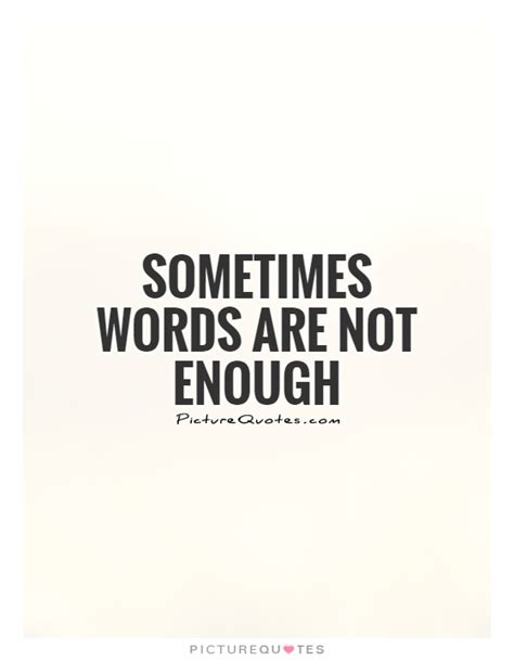 Quotes About Words Not Being Enough not enough quotes sayings not enough picture