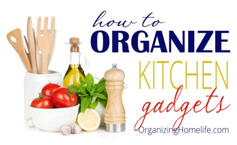 Kitchen Organizing Gadgets How To Organize Kitchen Gadgets Organize Your Kitchen