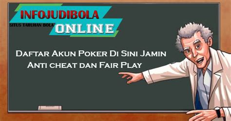 daftar akun poker   jamin anti cheat  fair play situs judi bola  terpercaya