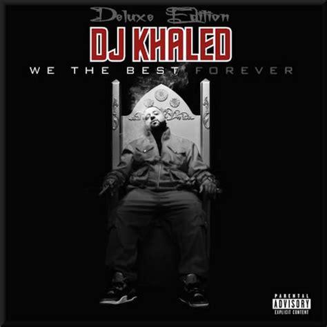 dj khaled listennn the album download we the best forever deluxe edition dj khaled last fm