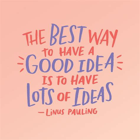 Good Themes Quotes | quot the best way to have a good idea is to have lots of ideas