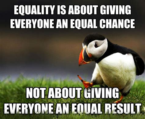 Equality Meme - the gallery for gt not a chance meme