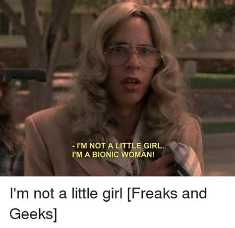 I M A Barbie Girl Meme - i m not a little girl i m a bionic woman i m not a little girl freaks and geeks girl meme on