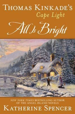 kinkade s cape light blessings a cape light novel all is bright by katherine spencer reviews discussion
