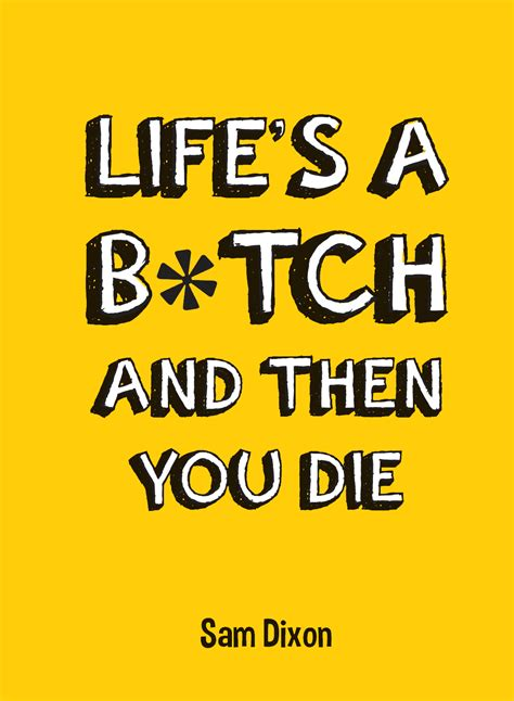 And Then You life s a b tch and then you die