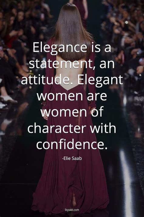 Elegance is a statement, an attitude. Elegant women are ...