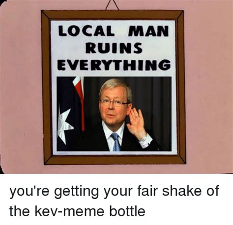 You Re The Man Meme - local man ruins everything you re getting your fair shake