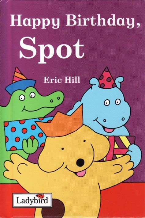 by eric hill spot the dog happy birthday spot ladybird book eric hill spot the dog