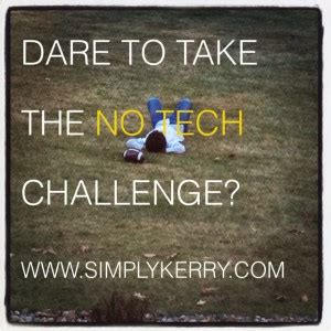 technology challenge take the no technology challenge simply kerry