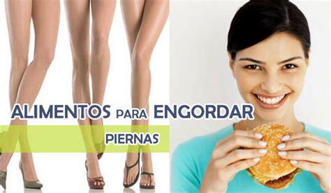 alimentos para engordar piernas alimentos para engordar piernas que comer y cuantas veces