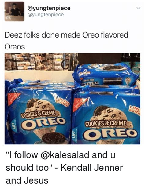 Oreo Memes - cayungten piece gayungtenpiece deez folks done made oreo flavored oreos oreo cookies creme